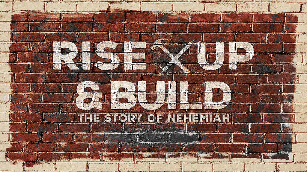 Nehemiah 1:1-11 Rise Up and Build: It Starts with God